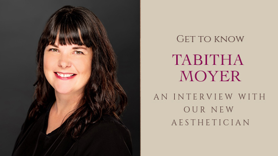 Get to Know Tabitha Moyer: An Interview with our New Aesthetician